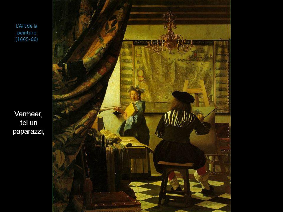 L'Art de la peinture (1665-66) Vermeer, tel un paparazzi,