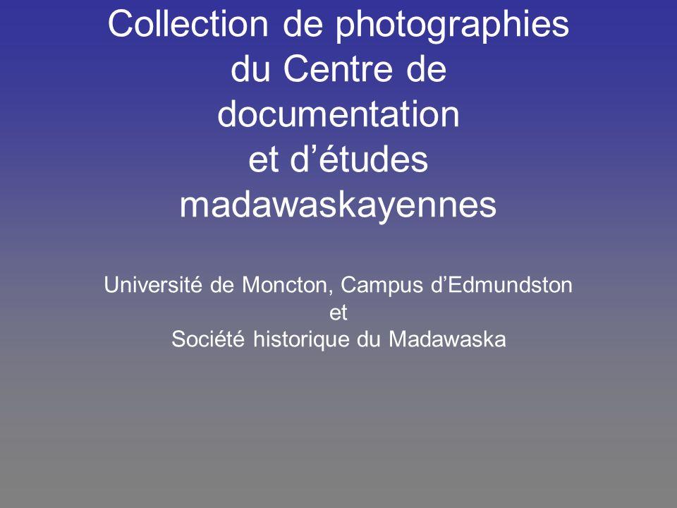 Collection de photographies du Centre de documentation et d'études madawaskayennes Université de Moncton, Campus d'Edmundston et Société historique du Madawaska