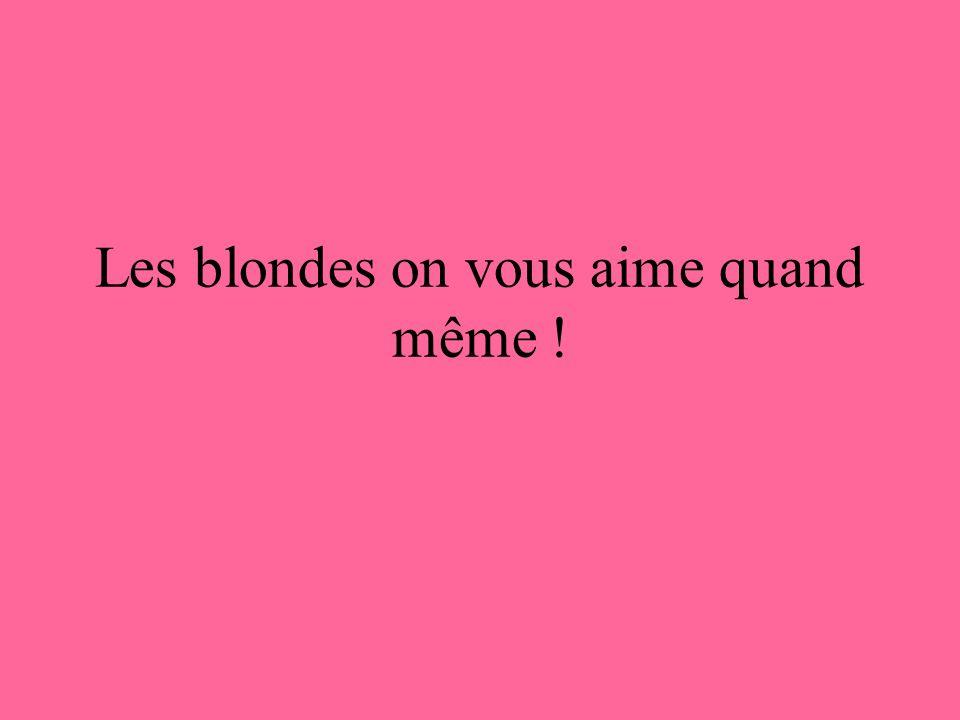 Les blondes on vous aime quand même !