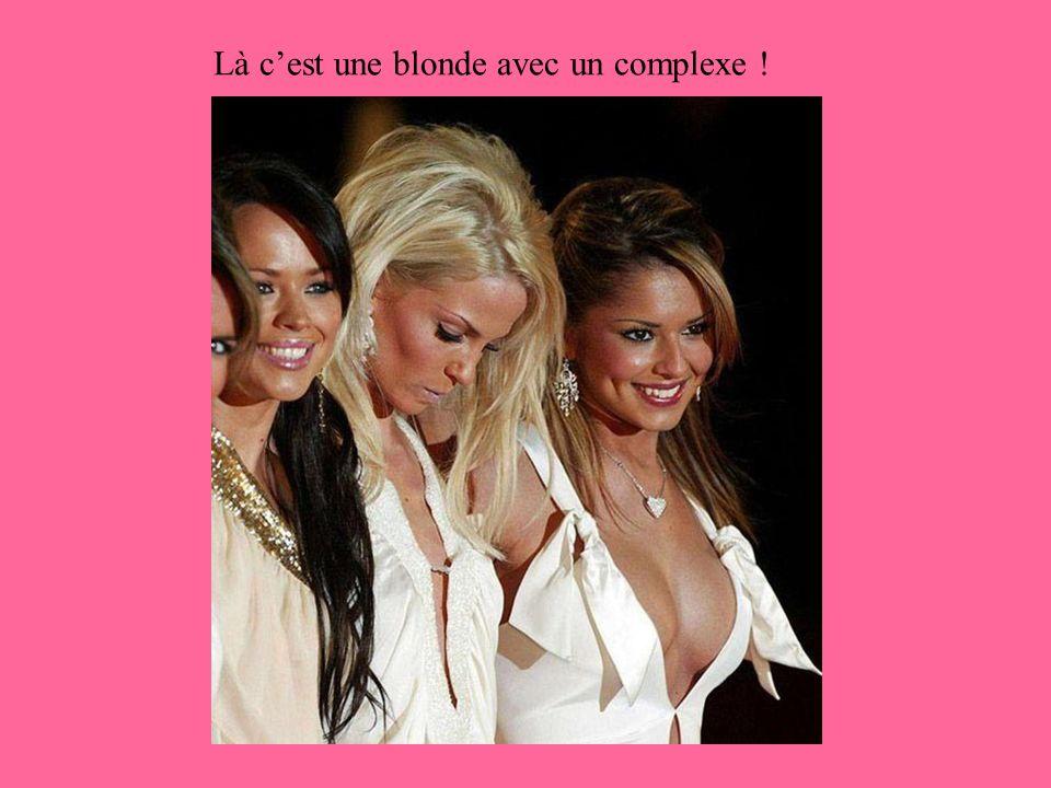 Là c'est une blonde avec un complexe !