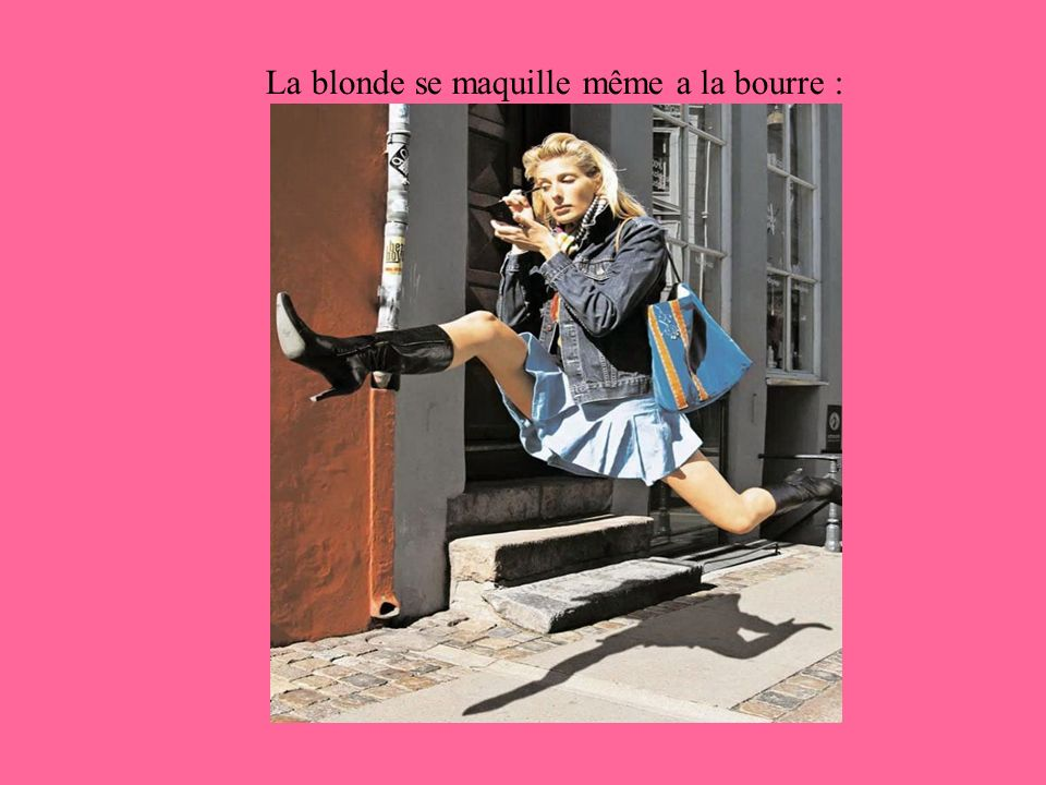 La blonde se maquille même a la bourre :