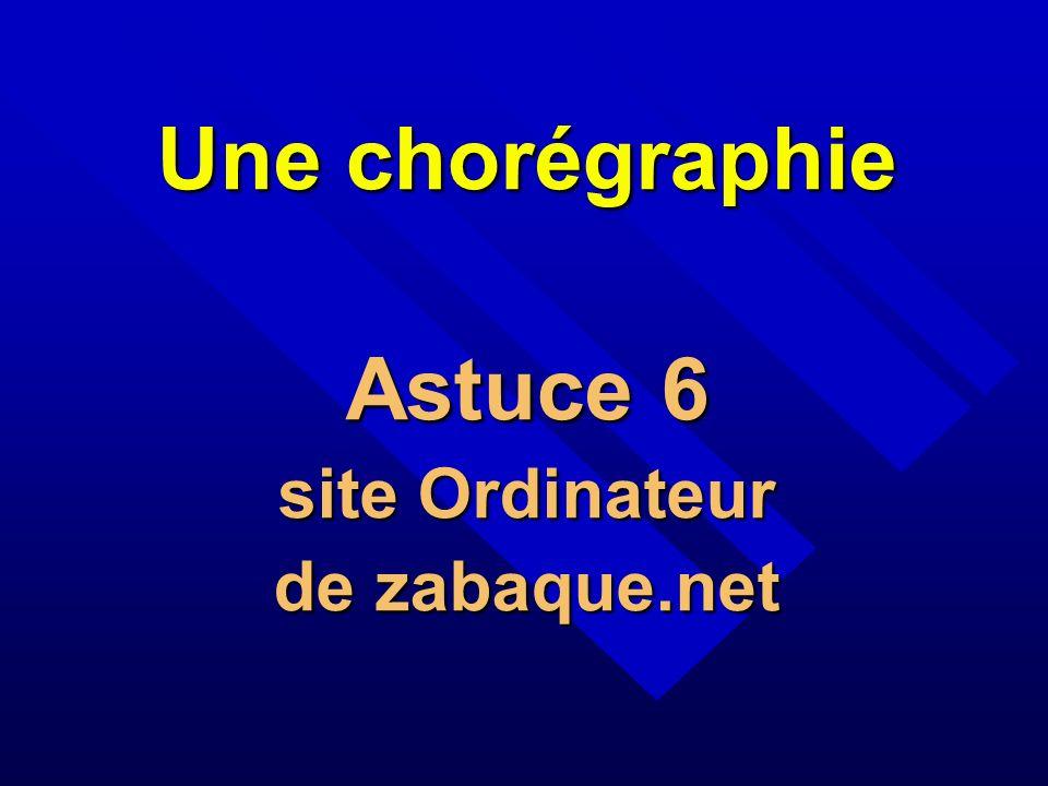 Une chorégraphie Astuce 6 site Ordinateur de zabaque.net