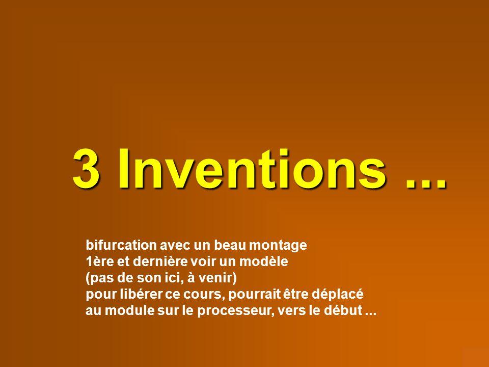 3 Inventions ... bifurcation avec un beau montage