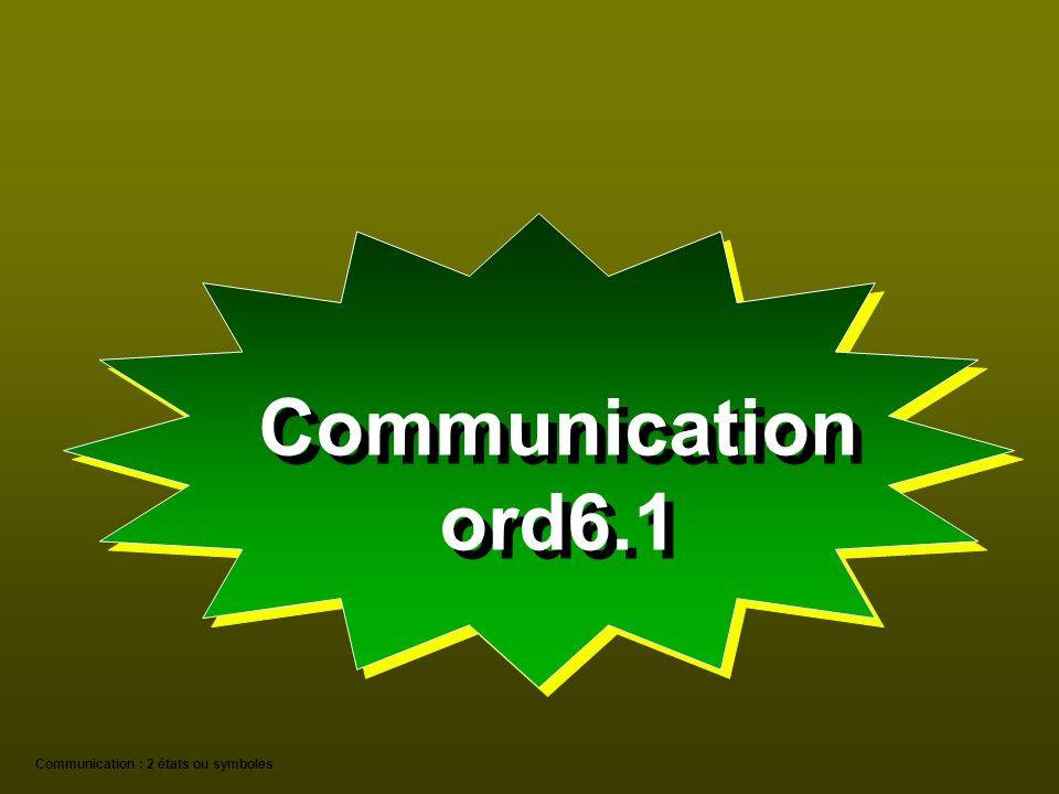 Communication ord6.1 Communication : 2 états ou symboles