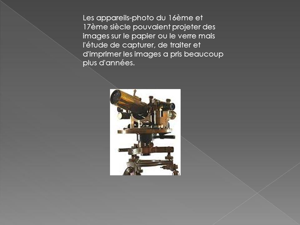 Les appareils-photo du 16ème et 17ème siècle pouvaient projeter des images sur le papier ou le verre mais l étude de capturer, de traiter et d imprimer les images a pris beaucoup plus d années.