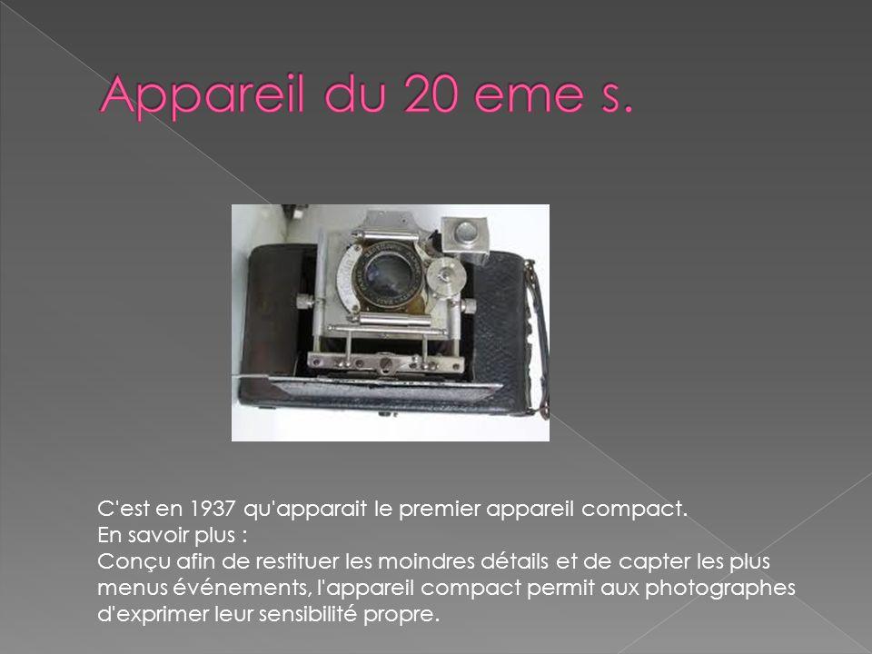 Appareil du 20 eme s. C est en 1937 qu apparait le premier appareil compact.