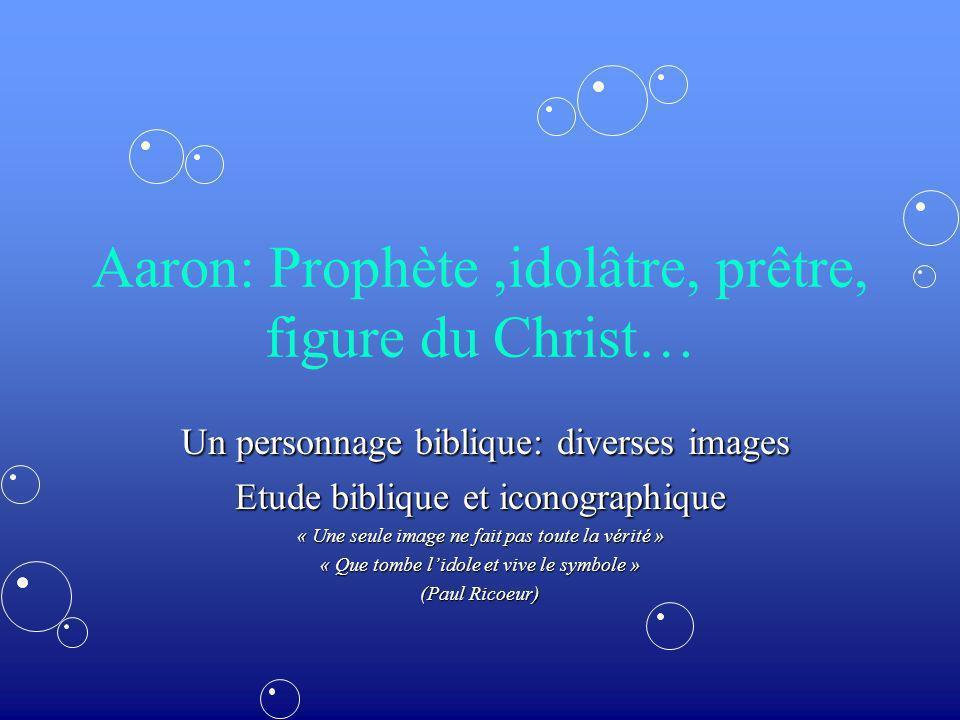 Aaron: Prophète ,idolâtre, prêtre, figure du Christ…