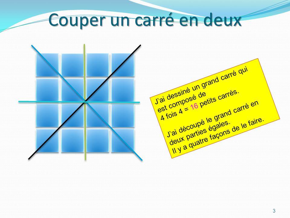 Couper un carré en deux J'ai dessiné un grand carré qui est composé de