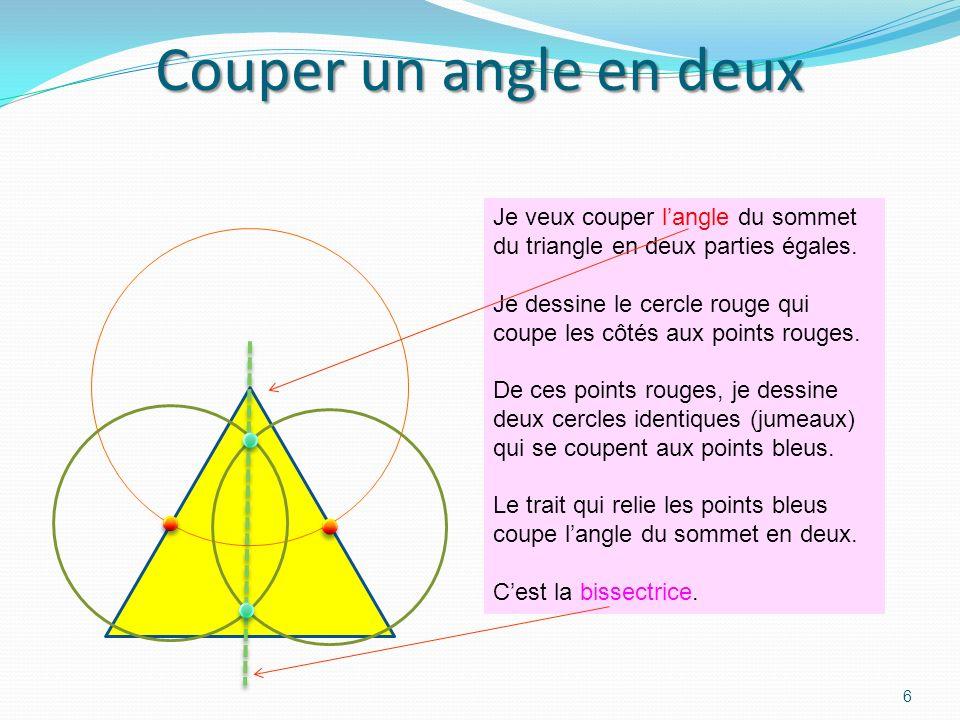 Couper un angle en deux Je veux couper l'angle du sommet du triangle en deux parties égales.
