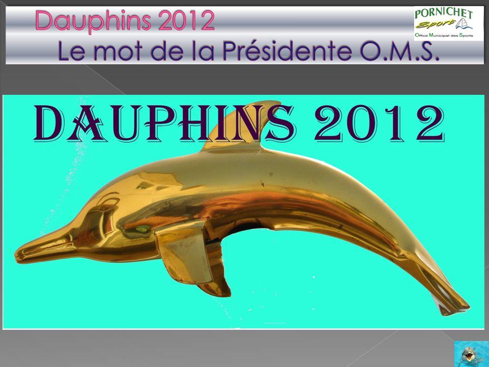 Dauphins 2012 Le mot de la Présidente O.M.S.