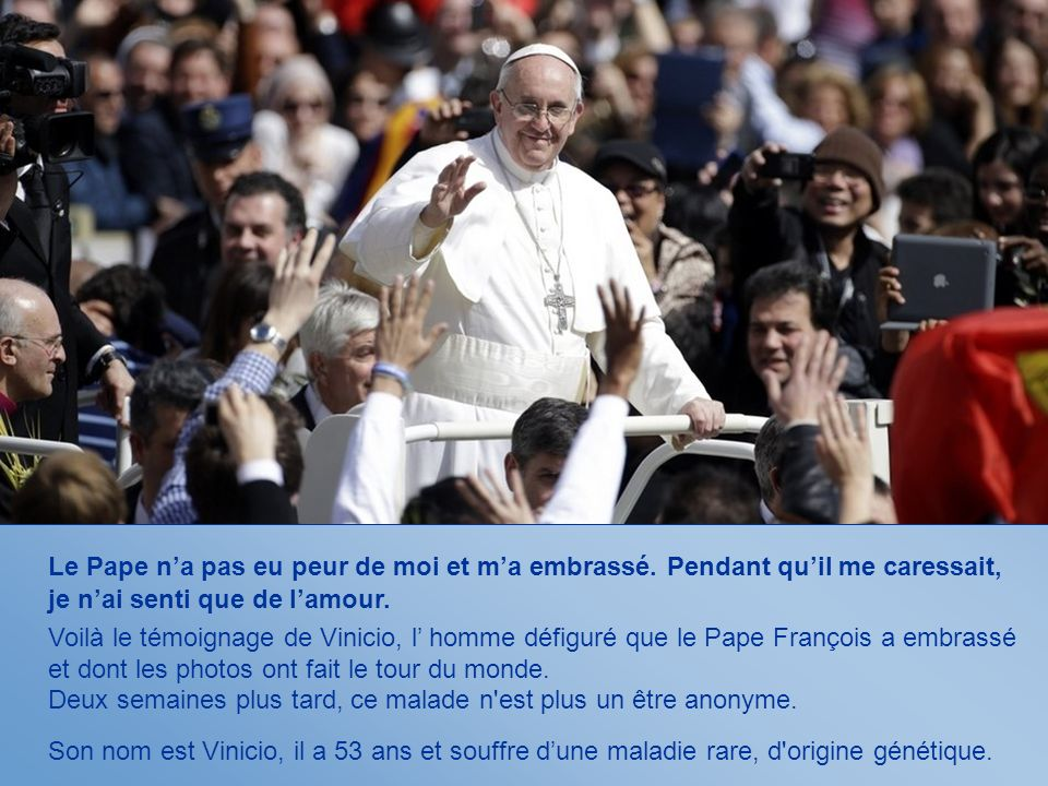 Le Pape n'a pas eu peur de moi et m'a embrassé