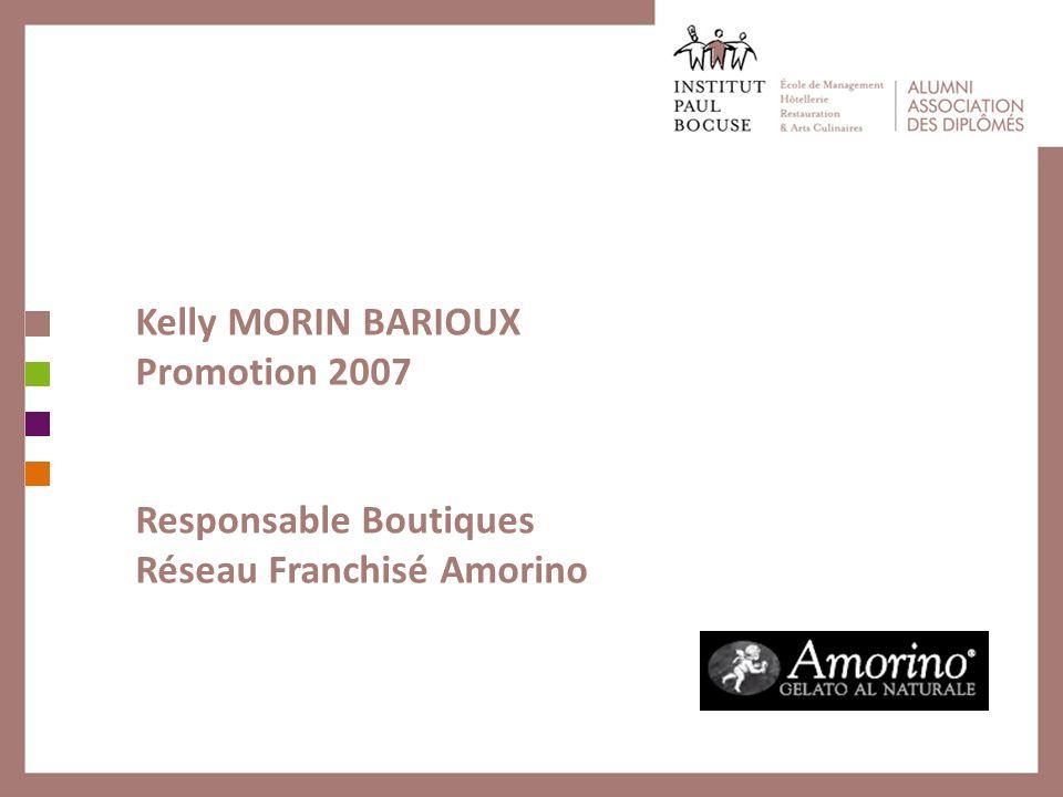 Kelly MORIN BARIOUX Promotion 2007 Responsable Boutiques Réseau Franchisé Amorino