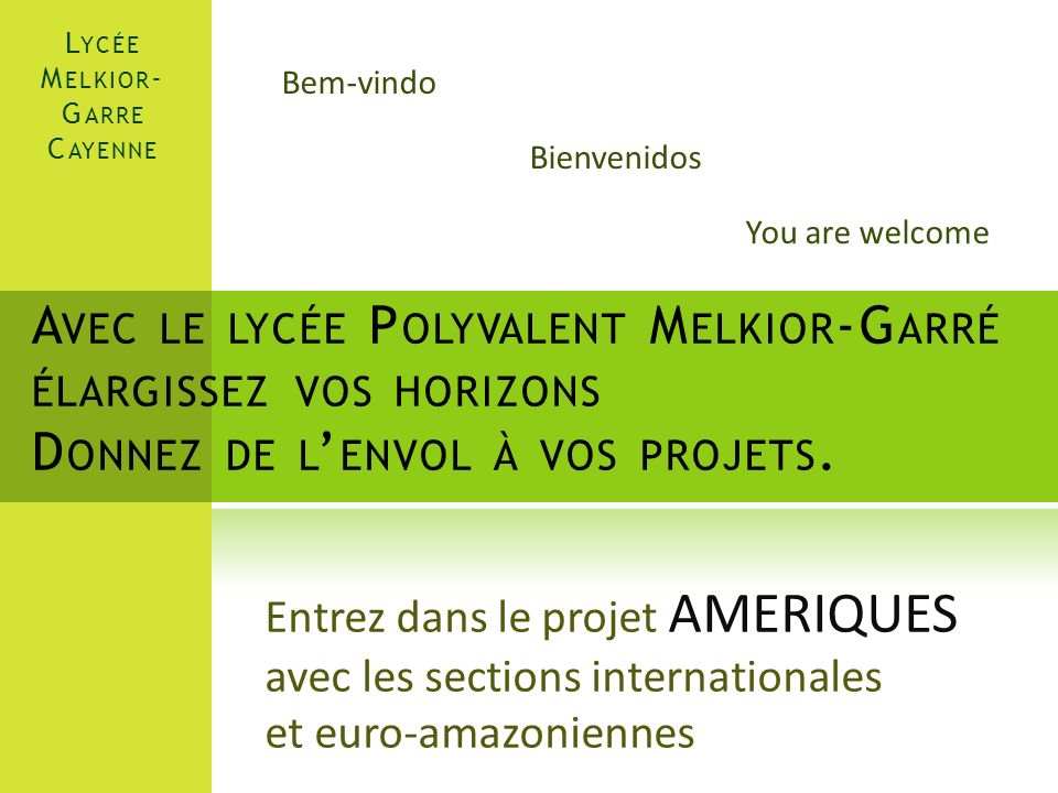 Lycée Melkior-Garre Cayenne. Bem-vindo. Bienvenidos. You are welcome.