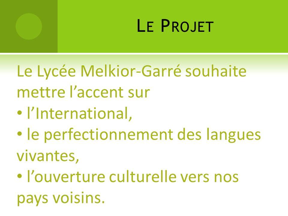 Le Projet Le Lycée Melkior-Garré souhaite mettre l'accent sur. l'International, le perfectionnement des langues vivantes,