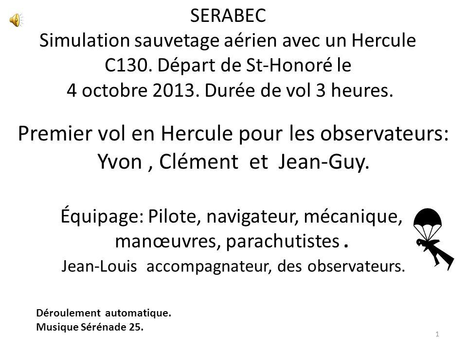 SERABEC Simulation sauvetage aérien avec un Hercule C130. Départ de St-Honoré le. 4 octobre 2013. Durée de vol 3 heures.
