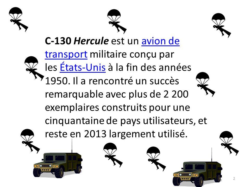 C-130 Hercule est un avion de transport militaire conçu par les États-Unis à la fin des années 1950.