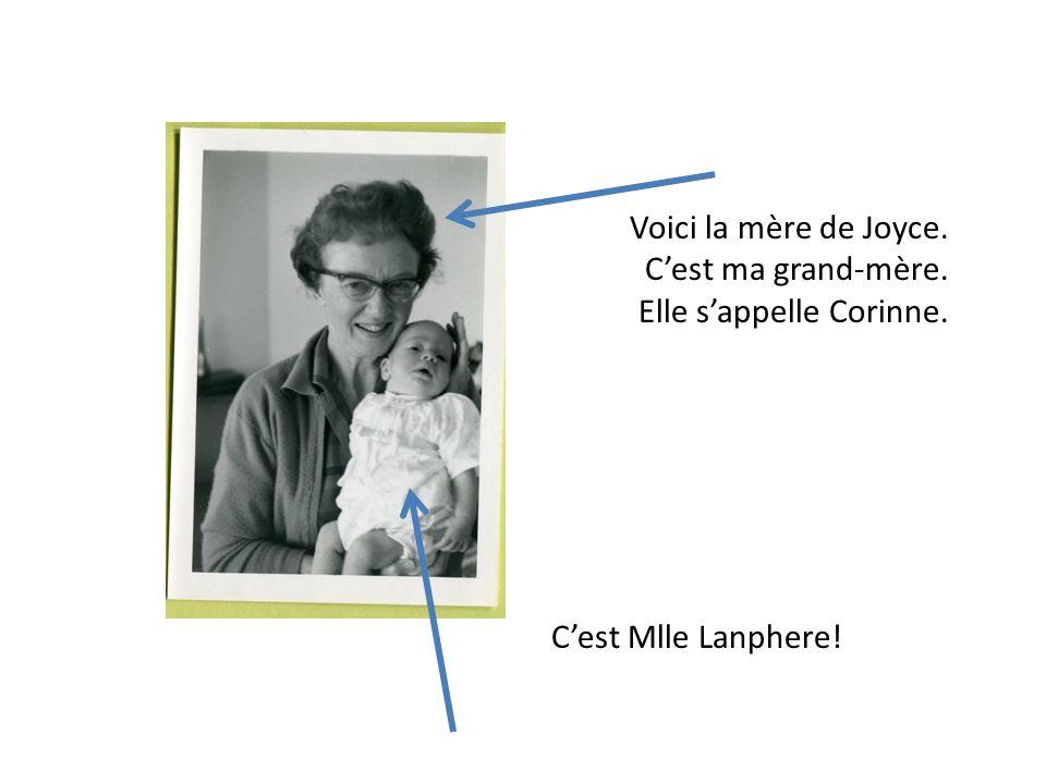 Voici la mère de Joyce. C'est ma grand-mère. Elle s'appelle Corinne. C'est Mlle Lanphere!