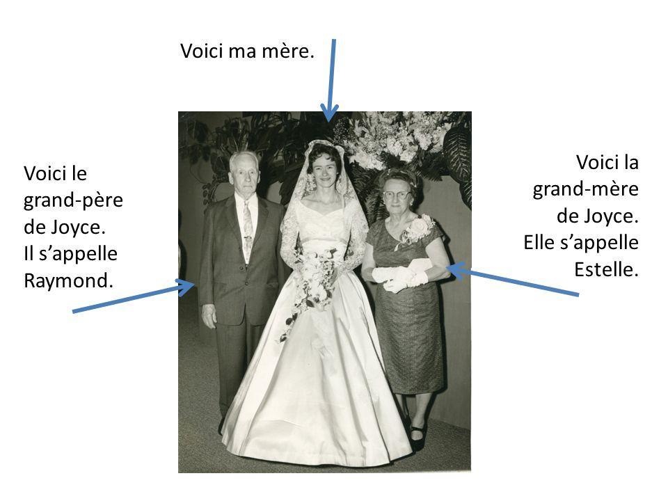 Voici ma mère. Voici la grand-mère de Joyce. Elle s'appelle Estelle. Voici le grand-père de Joyce.