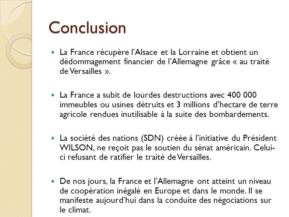 ConclusionLa France récupère l'Alsace et la Lorraine et obtient un dédommagement financier de l'Allemagne grâce « au traité de Versailles ».