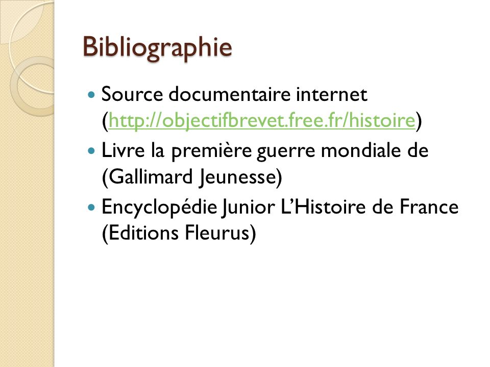 BibliographieSource documentaire internet (http://objectifbrevet.free.fr/histoire) Livre la première guerre mondiale de (Gallimard Jeunesse)