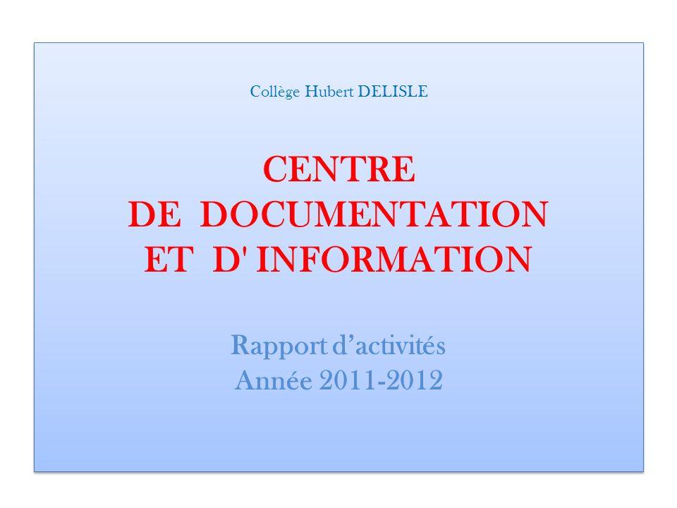 Collège Hubert DELISLE CENTRE DE DOCUMENTATION ET D INFORMATION Rapport d'activités Année 2011-2012