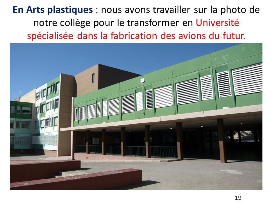 En Arts plastiques : nous avons travailler sur la photo de notre collège pour le transformer en Université spécialisée dans la fabrication des avions du futur.