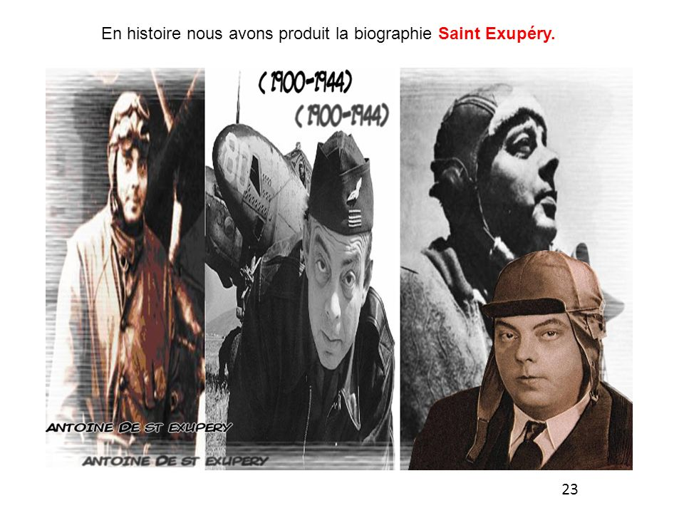 En histoire nous avons produit la biographie Saint Exupéry.