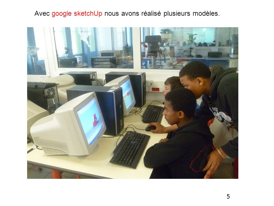 Avec google sketchUp nous avons réalisé plusieurs modèles.