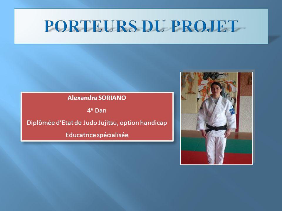 PORTEURS DU PROJET Alexandra SORIANO 4e Dan