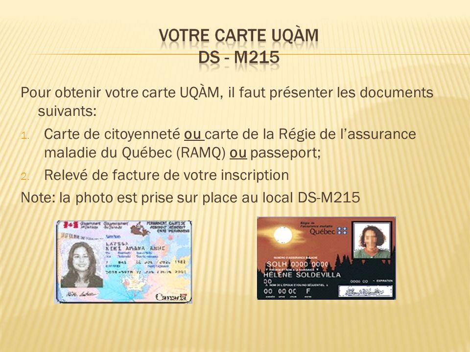 Pour obtenir votre carte UQÀM, il faut présenter les documents suivants:
