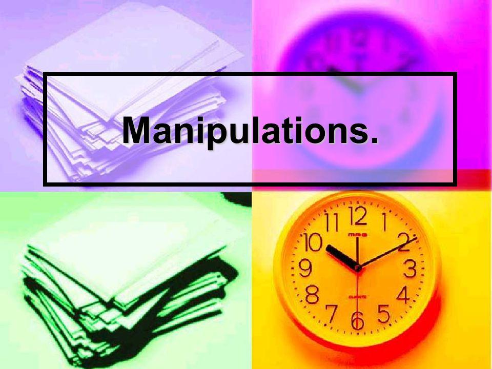 Manipulations.