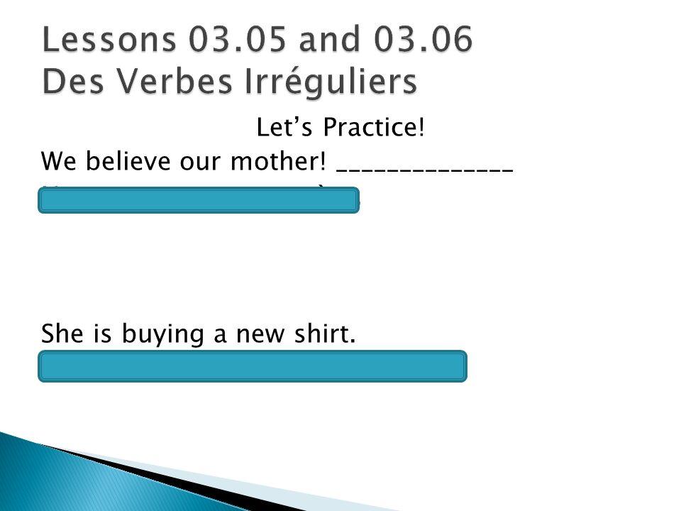 Lessons 03.05 and 03.06 Des Verbes Irréguliers