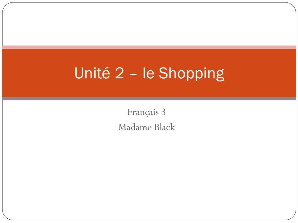 Unité 2 – le Shopping Français 3 Madame Black