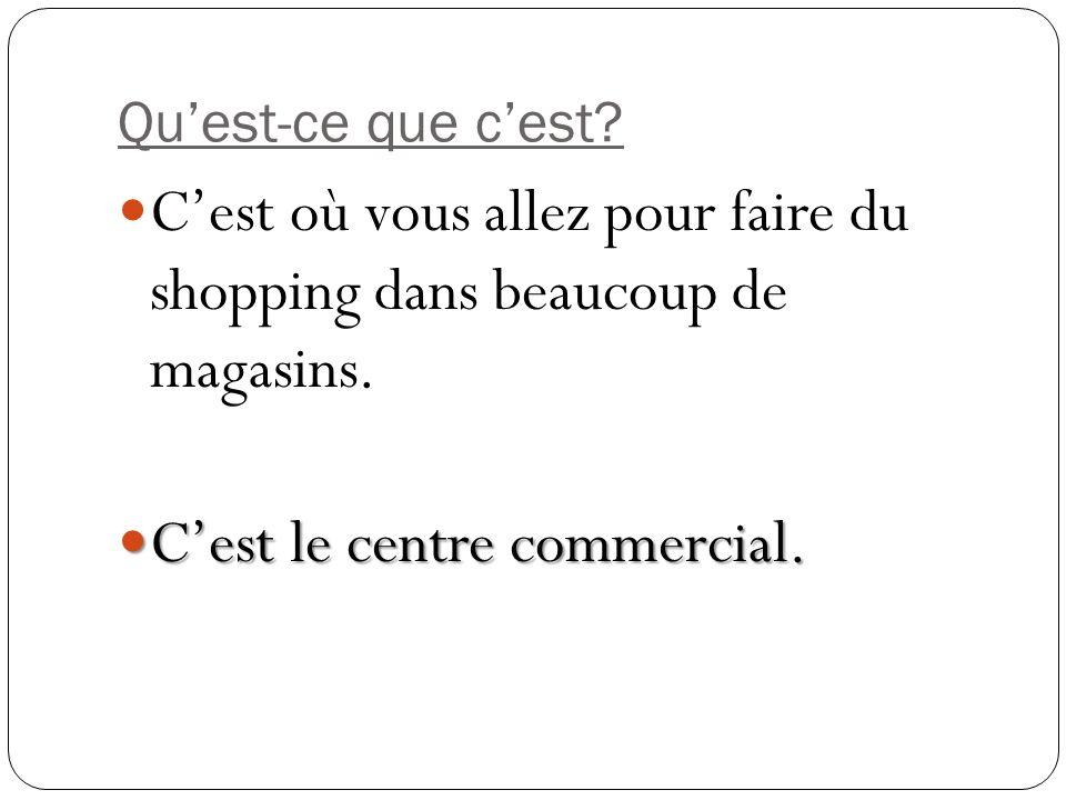 C'est où vous allez pour faire du shopping dans beaucoup de magasins.