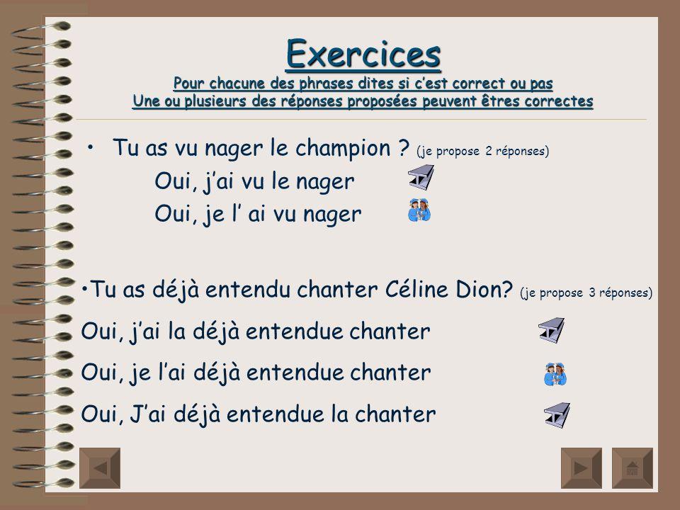 Exercices Pour chacune des phrases dites si c'est correct ou pas Une ou plusieurs des réponses proposées peuvent êtres correctes