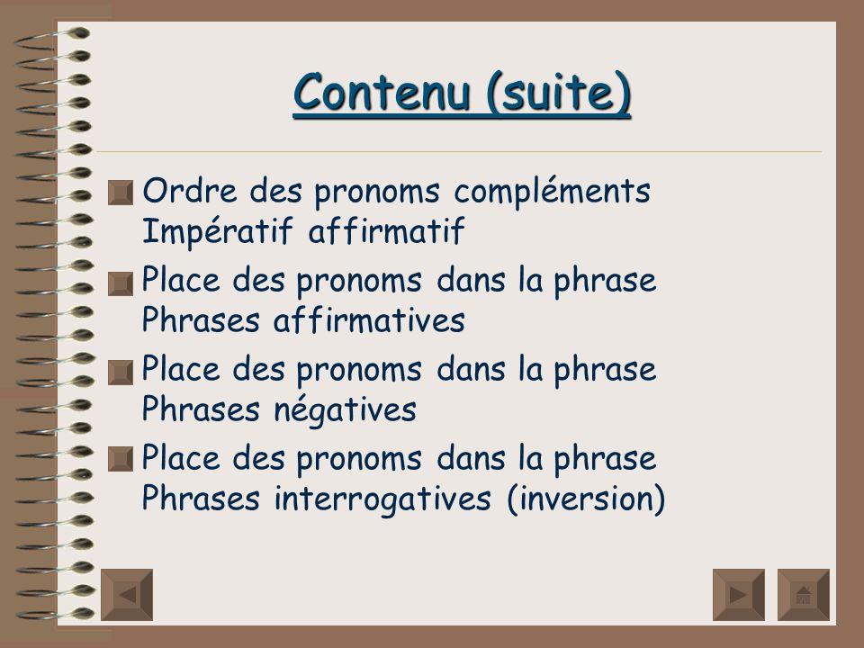 Contenu (suite) Ordre des pronoms compléments Impératif affirmatif