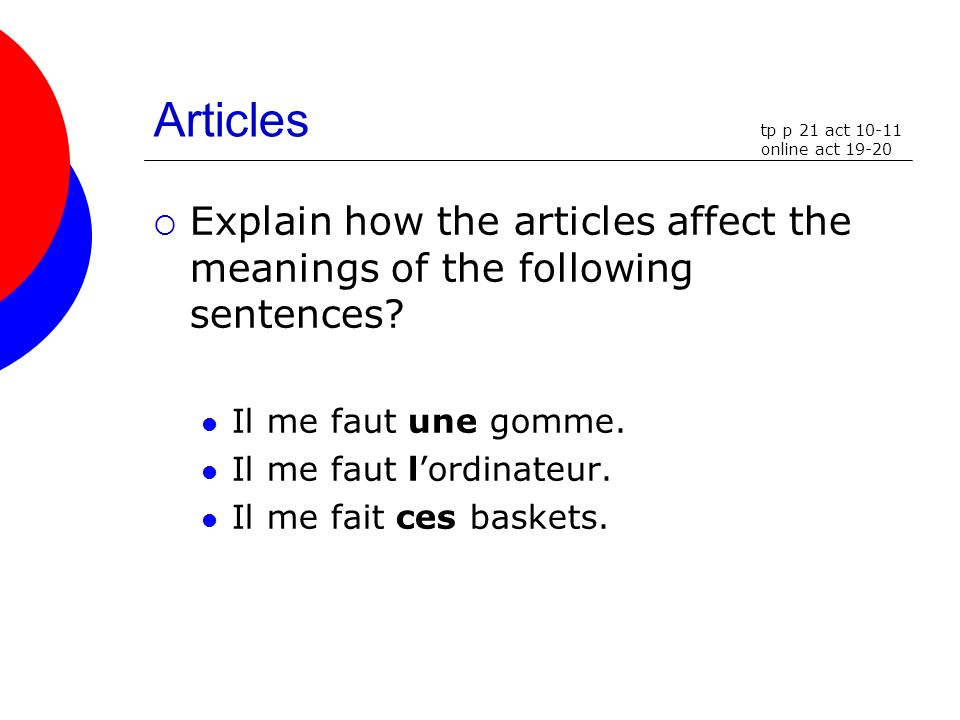 Articles tp p 21 act 10-11. online act 19-20. Explain how the articles affect the meanings of the following sentences