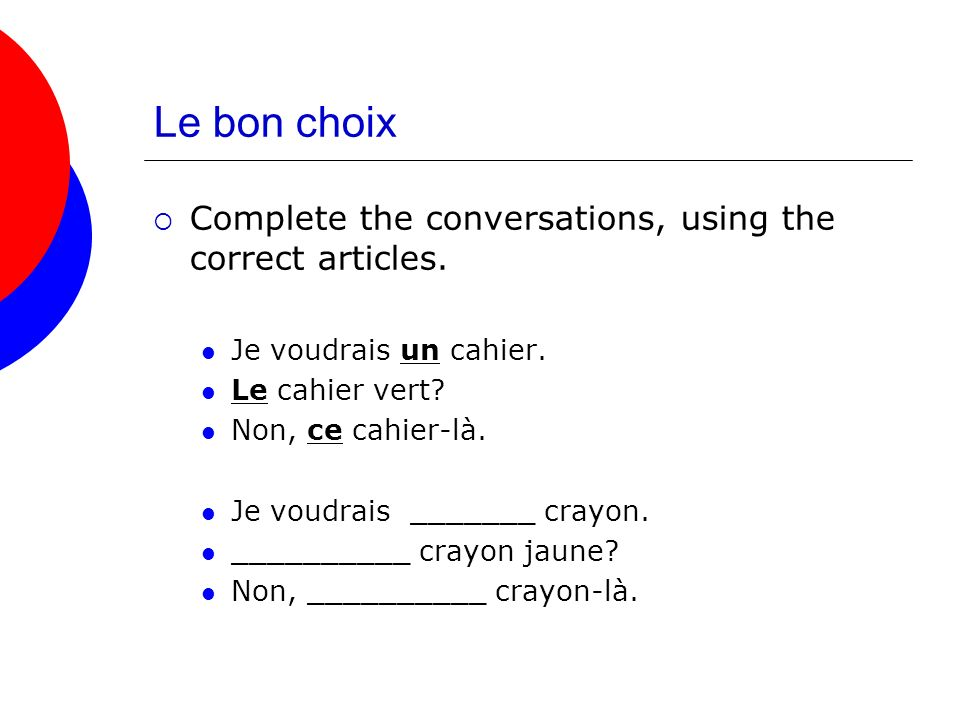 Le bon choix Complete the conversations, using the correct articles.