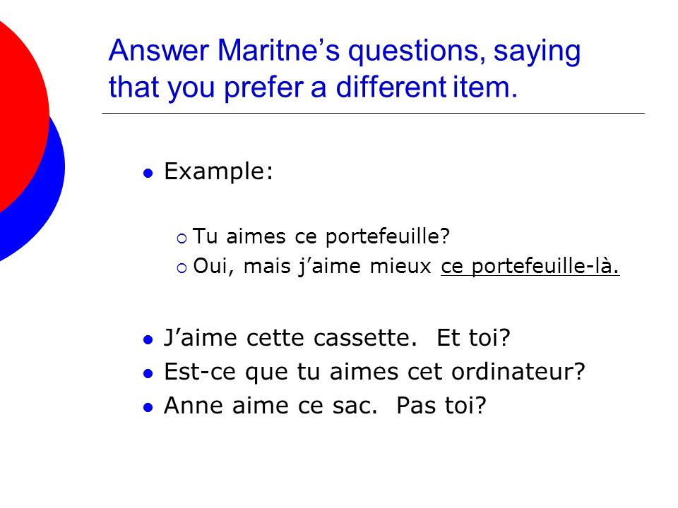 Answer Maritne's questions, saying that you prefer a different item.