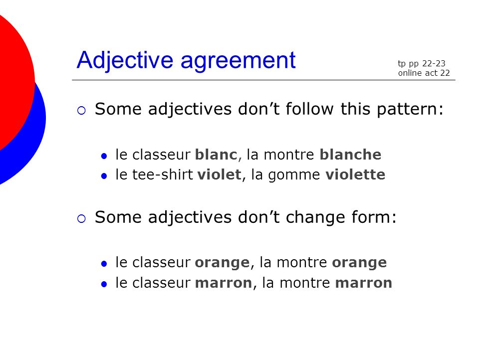 Adjective agreement Some adjectives don't follow this pattern: