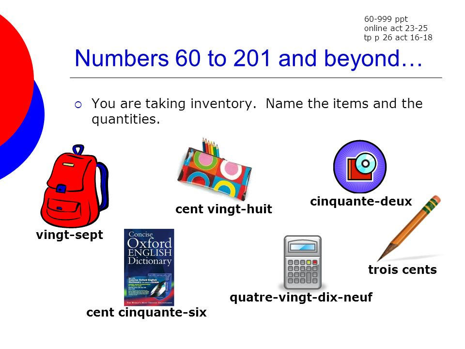 60-999 ppt online act 23-25. tp p 26 act 16-18. Numbers 60 to 201 and beyond… You are taking inventory. Name the items and the quantities.