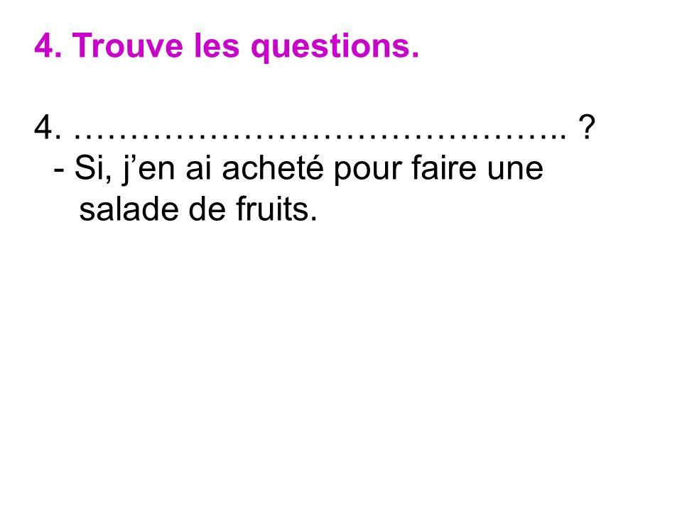 4. Trouve les questions. 4. ……………………………………..