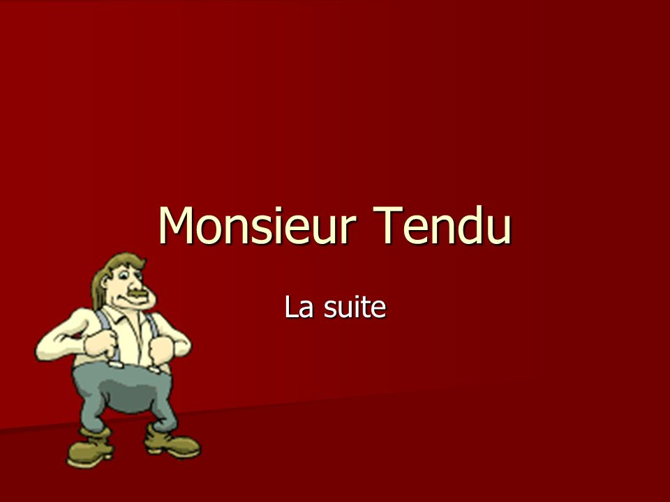 Monsieur Tendu La suite