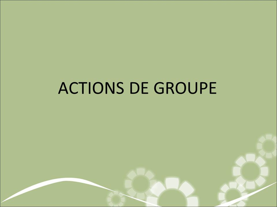 ACTIONS DE GROUPE