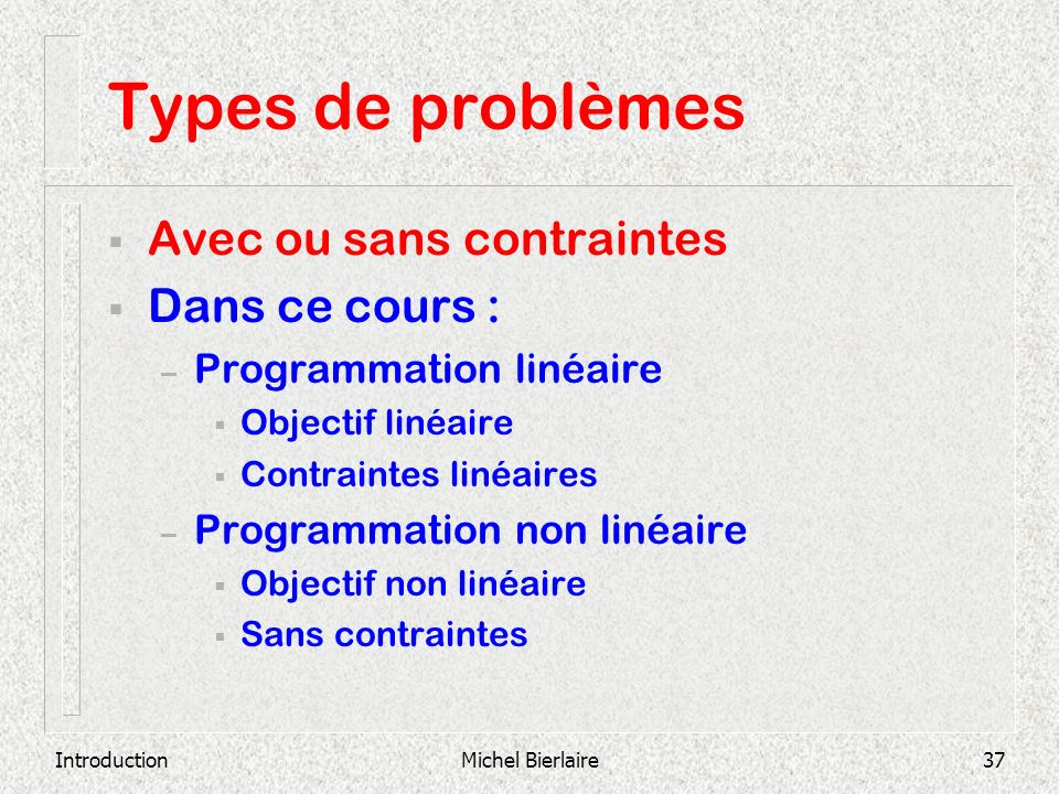 Types de problèmes Avec ou sans contraintes Dans ce cours :