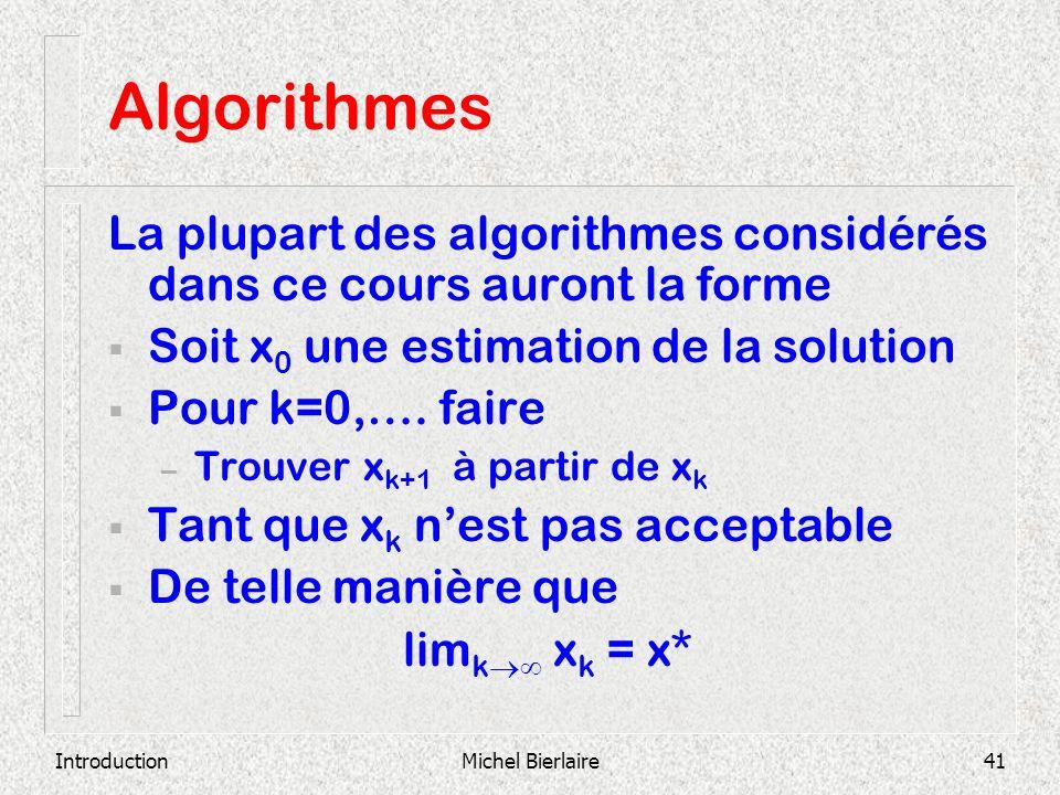 Algorithmes La plupart des algorithmes considérés dans ce cours auront la forme. Soit x0 une estimation de la solution.