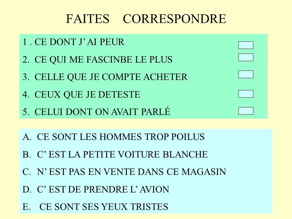 FAITES CORRESPONDRE 1 . CE DONT J' AI PEUR