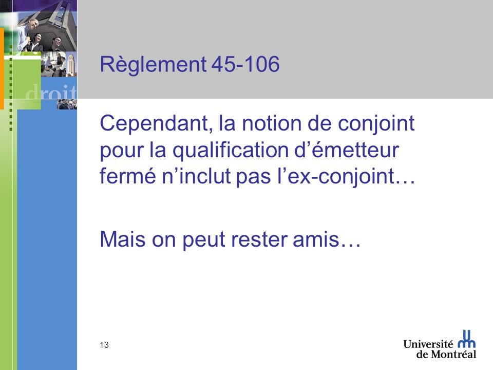 Règlement 45-106 Cependant, la notion de conjoint pour la qualification d'émetteur fermé n'inclut pas l'ex-conjoint…