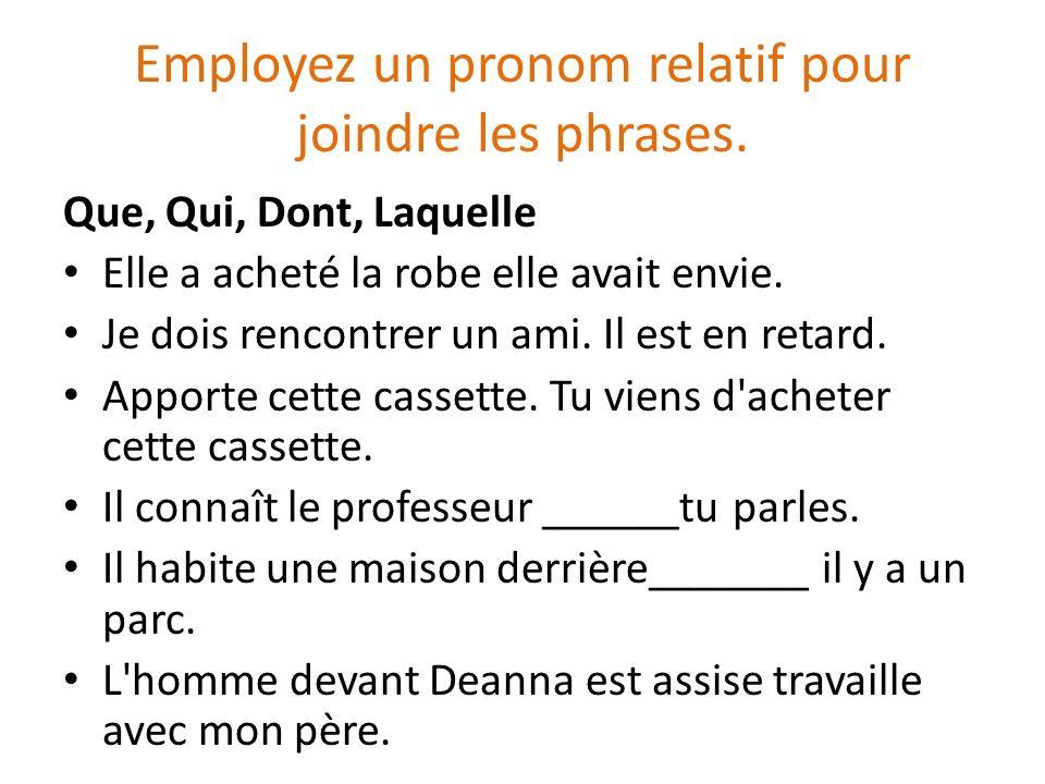 Employez un pronom relatif pour joindre les phrases.