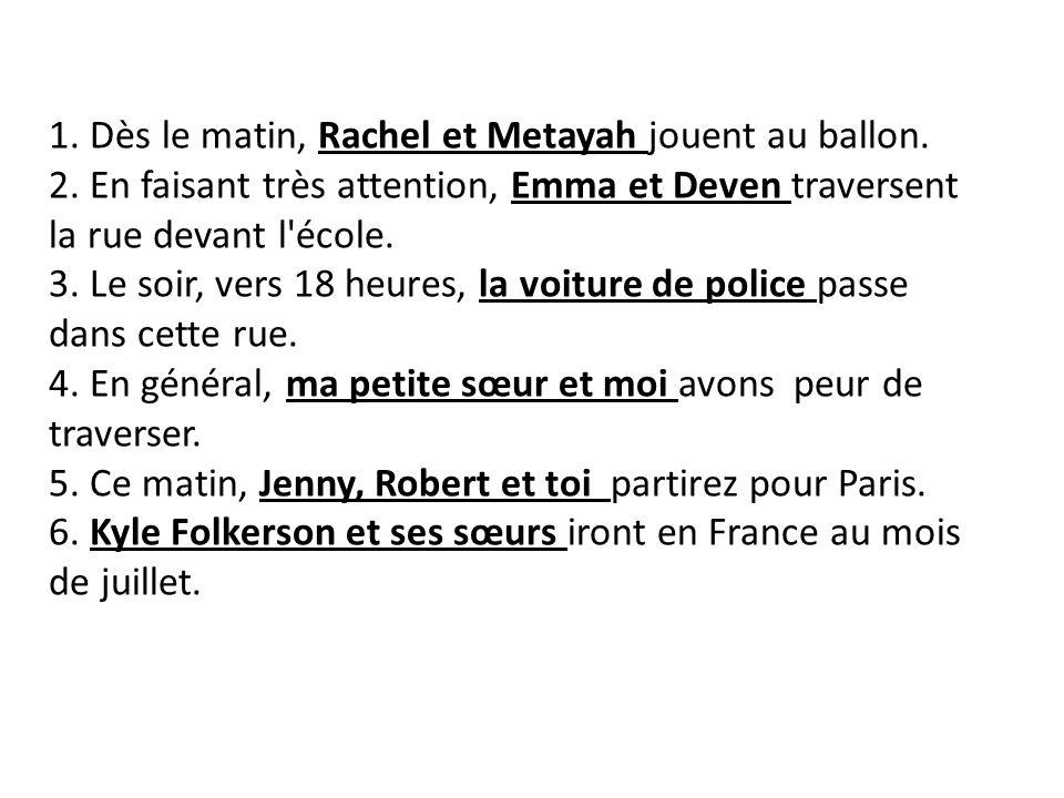 1. Dès le matin, Rachel et Metayah jouent au ballon. 2